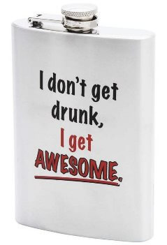 i dont get drunk, i get awesome